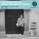 """The Takeover w/Laura Howard's """"Feels"""" 13th July 2016"""