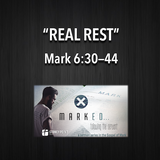 "MARKED Series- ""Real Rest"" Mark 6:30-44"