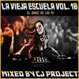 LA VIEJA ESCUELA VOL 10 ( EL DANCE DE LOS 90 ) - MIXED BY CJ PROJECT