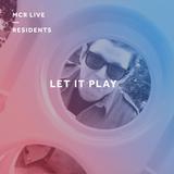 Let It Play - Thursday 16th November 2017 - MCR Live Residents