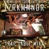 TwerkOut Records Presents...  LZRKMMNDR - TRAP TABLE MIXX