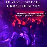 DJ Vjay - 2017 Fall Urban Desi Mix #16
