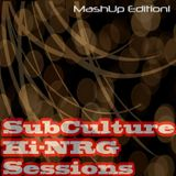 SubCulture Hi-NRG Sessions Mixshow (The MashUp Edition)