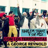 George - Harlem Shake con los Terroristas  ft Fucking Reynold ( MixCloud )