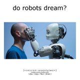 Do Robots Dream? [session 072]