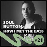 Soul Button - How I Meet The Bass #021