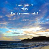 Iam music! 2013 Early summer mix3