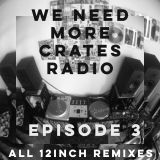 We Need More Crates Radio - Episode 3 - All 12 inch remixes