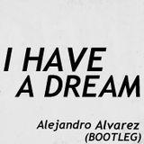 I Have a Dream - Alejandro Alvarez (Bootleg)