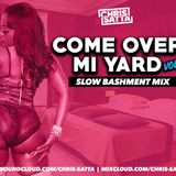 Chris Satta - Come Over Mi Yard Vol. 2 - Slow Bashment Mix