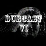 DubCast VI