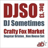 DJSometimes – Dec 2013. Crafty Fox Brixton_Non House Set