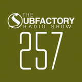 The Subfactory Radio Show #257