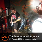 The Interlude w/ Agency - 21st August, 2016