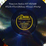 Vampire Radio #37 ☠DJ4AM☠ #ThriftShop #Vinyl #Fetish #Party #PLUR #SanFrancisco