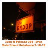 Ivan & Friends 024 - Ivan Ruiz Live @ Substance 07-18-19