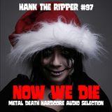 NOW WE DIE - HANK THE RIPPER #97
