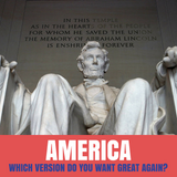 AMERICA | WHICH VERSION DO YOU WANT GREAT AGAIN