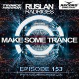 Ruslan Radriges - Make Some Trance 153 (Radio Show)