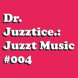 Juzzt Music #004
