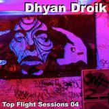 Dhyan Droik - Top Flight Sessions 04