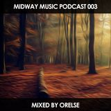 Midway Music Podcast 003 Mixed By Orelse