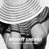 Bright Energy - Mellow Jazz & Uplifting Lounge