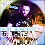 Deep House & Disco Podcast by DJ Daniel Broadhurst - 009