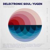 Delectronic Soul - Yugen: warm, latin & afro house selection of 16 sunshine favourites