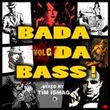 Badadabass! Vol. 6 Mixed By Tim Ismag
