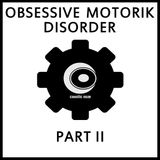 Obsessive Motorik Disorder Pt. 02
