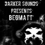 Darker Sounds #68 Presents Begmatt