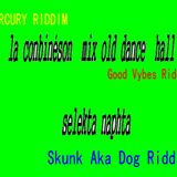 La conbinéson  mix2 DANCE HALL MIX Selekta Naphta(MERCURY RIDDIM,Good Vybes Riddim,Skunk Aka Dog Rid