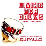 DJ PAULO- LIVING FOR DRUMS -Pt 1 Primetime (Circuit) Feb '15
