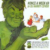 #ONCEAWEEK 69 by DJ HARRY COVER