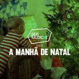 #173 SEIS MÚSICAS PARA A MANHÃ DE NATAL