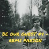 BE OUR GUEST #4 - REMI PARSON