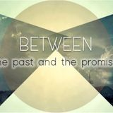 Between the Past and the Promise Part 3 Decrease Your Delay