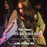 Vina House - Thái Hoàng FT Zinxu - Chuyến Bay Định Mệnh - Lâm Milano Mix