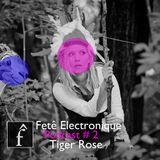 Tiger Rose – Fête Electronique Podcast # 2.