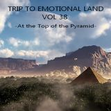 TRIP TO EMOTIONAL LAND VOL 38 - At the Top of the Pyramid -