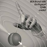 BCR Brunch with Ed Physical + TGMN + roadkill [01-08-2017]