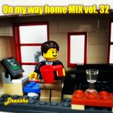 Deenzho - on my way home mix Vol. 32