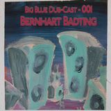 """Big Blue Dub-Cast 001 - Bernhart Badting """"Dub to the Moon and Back"""""""
