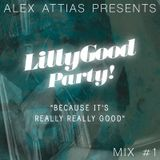 Alex Attias presents LillyGood Party Mix #1