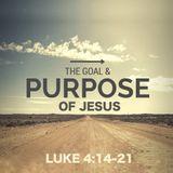 235 The Goal And Purpose Of Jesus (Luke 4:14-21) December 2nd 2018 Sermon Audio