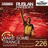 Ruslan Radriges - Make Some Trance 226 (Radio Show)