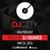 DJ Squared - DJcity Podcast - May 24, 2016