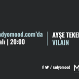 Ayşe Tekeli   Vilain Mixtape (09.08.2016)