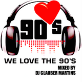 WE LOVE THE 90's - MIXED BY DJ GLAUBER MARTINS